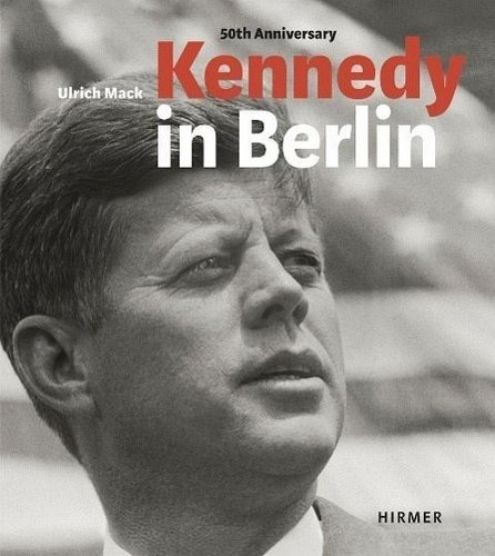 Kennedy in Berlin - Ulrich Mack